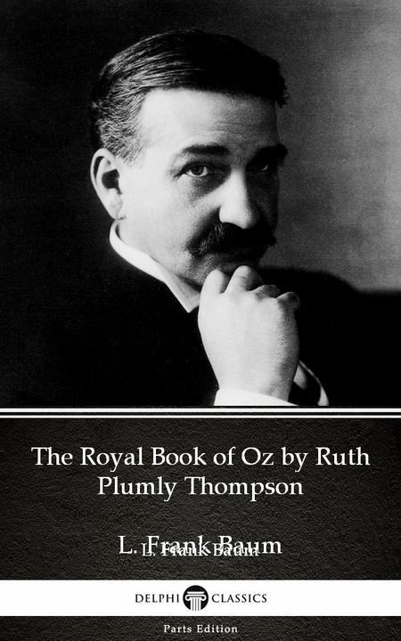The Royal Book of Oz by Ruth Plumly Thompson by L. Frank Baum - Delphi Classics