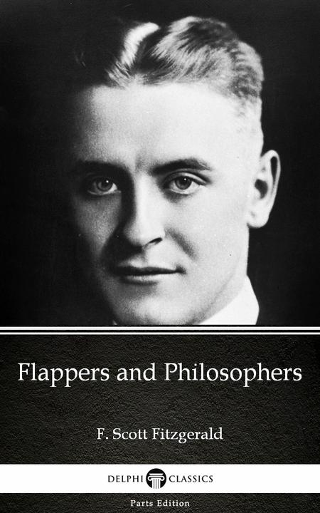 Flappers and Philosophers by F. Scott Fitzgerald - Delphi Classics (Illustrated)