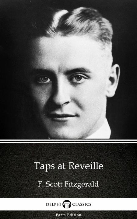 Taps at Reveille by F. Scott Fitzgerald - Delphi Classics (Illustrated)