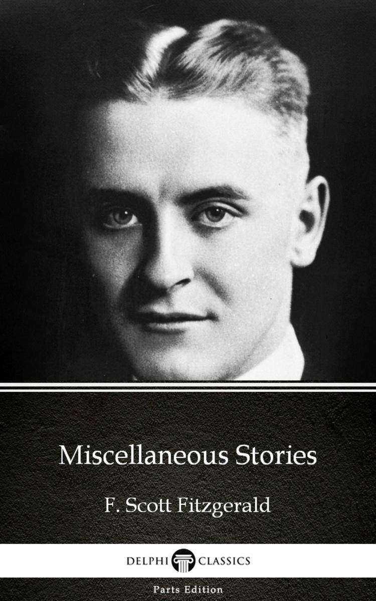 Miscellaneous Stories by F. Scott Fitzgerald - Delphi Classics (Illustrated)