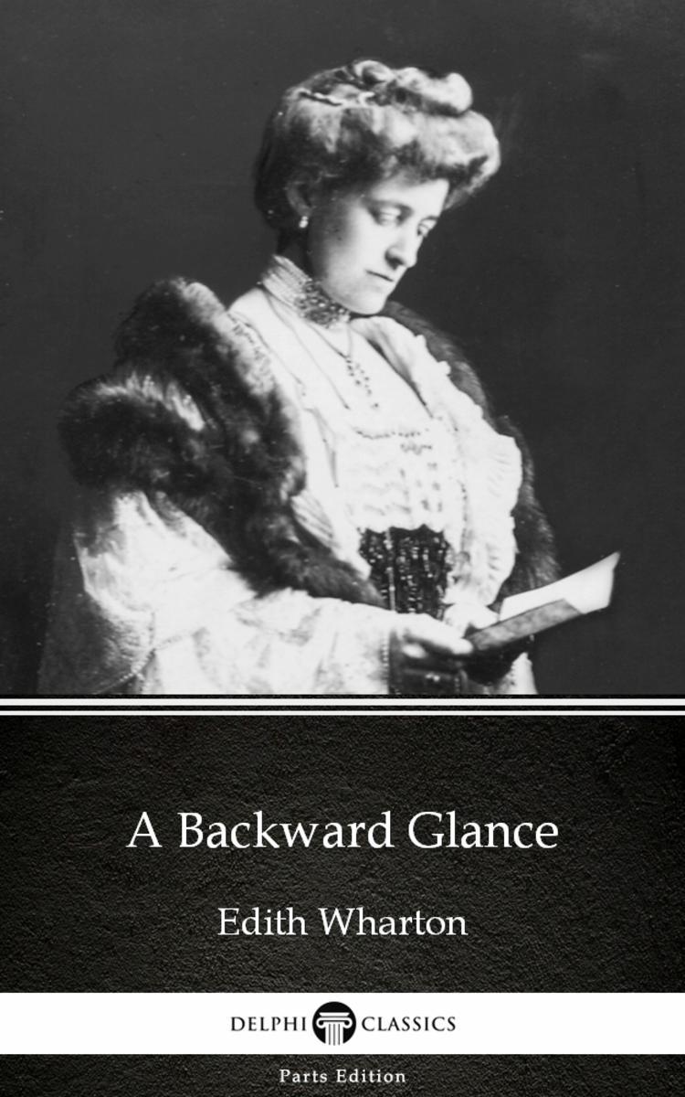 A Backward Glance by Edith Wharton - Delphi Classics (Illustrated)