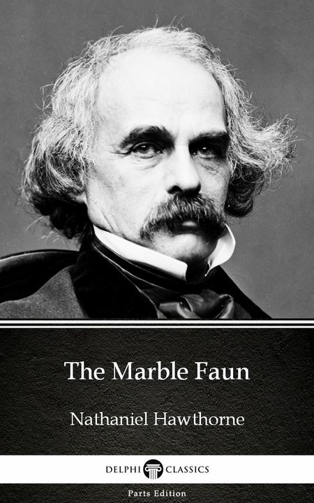 The Marble Faun by Nathaniel Hawthorne - Delphi Classics (Illustrated)