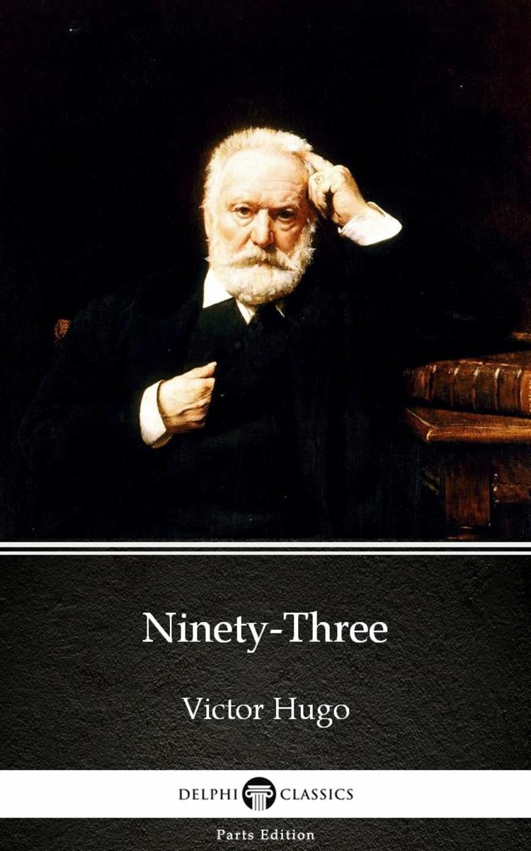 Ninety-Three by Victor Hugo - Delphi Classics (Illustrated)