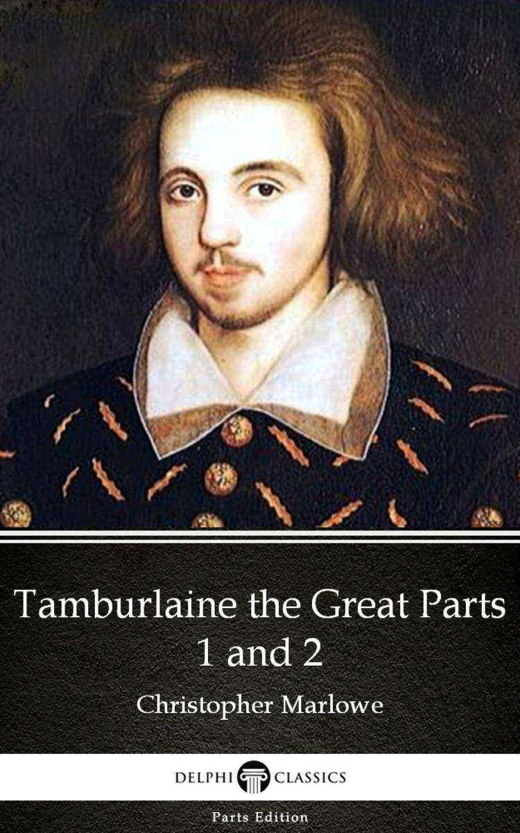 Tamburlaine the Great Parts 1 and 2 by Christopher Marlowe - Delphi Classics (Il