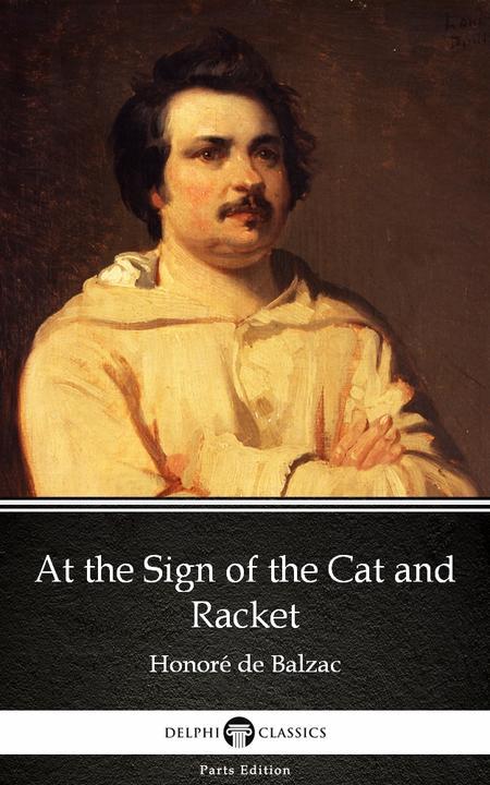 At the Sign of the Cat and Racket by Honoré de Balzac - Delphi Classics (Illustr