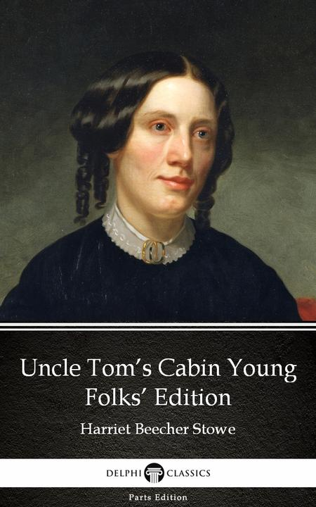 Uncle Tom's Cabin Young Folks' Edition by Harriet Beecher Stowe - Delphi Classic
