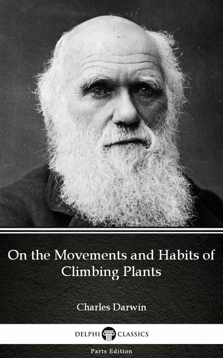 On the Movements and Habits of Climbing Plants by Charles Darwin - Delphi Classi