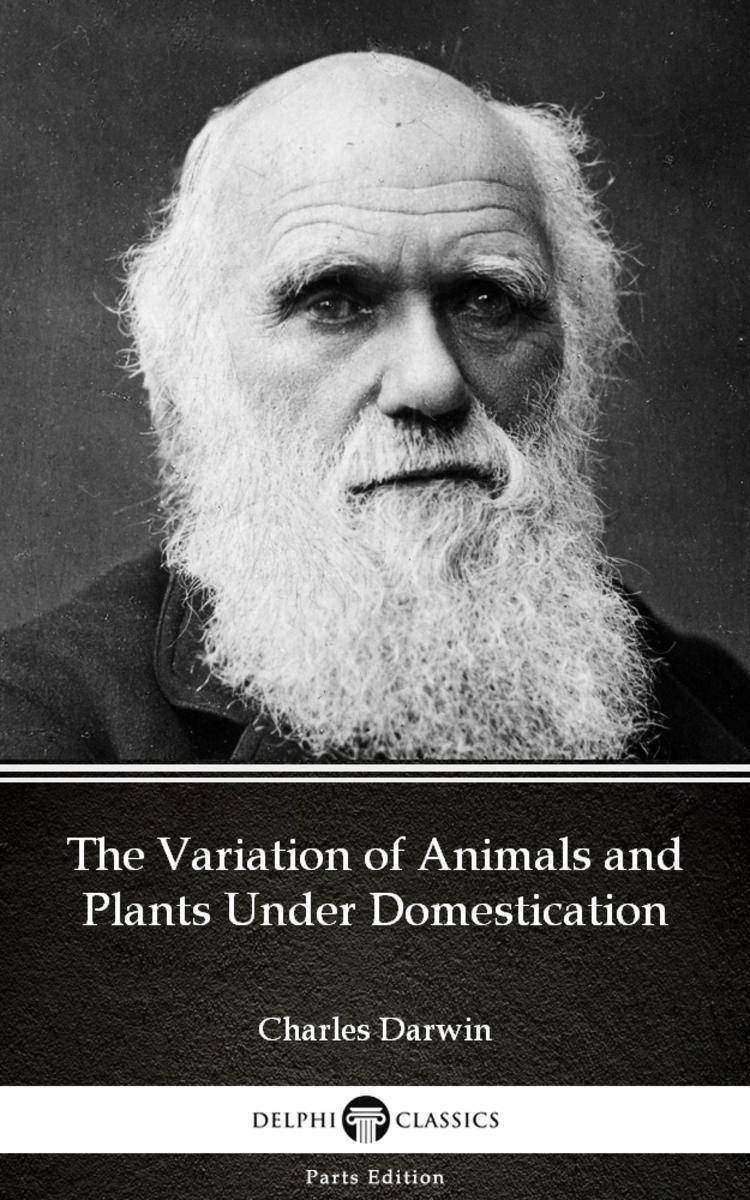 The Variation of Animals and Plants Under Domestication by Charles Darwin - Delp