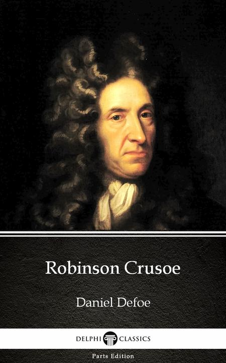 Robinson Crusoe by Daniel Defoe - Delphi Classics (Illustrated)