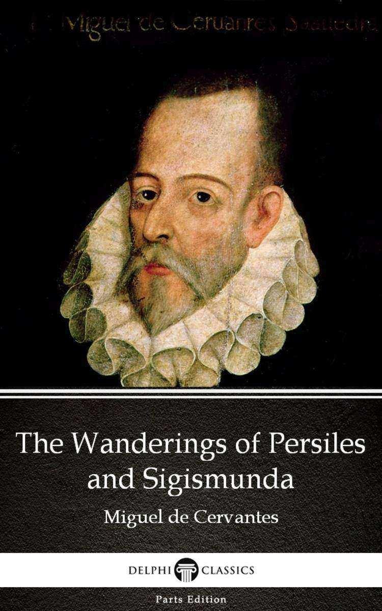 The Wanderings of Persiles and Sigismunda by Miguel de Cervantes - Delphi Classi