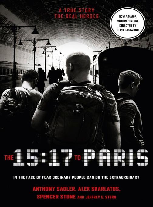 The 15:17 to Paris: The True Story of a Terrorist, a Train and Three American He