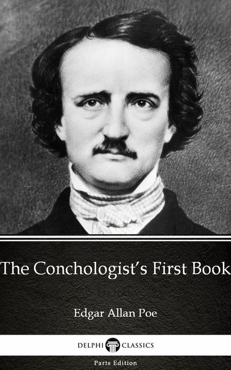 The Conchologist's First Book by Edgar Allan Poe - Delphi Classics (Illustrated)