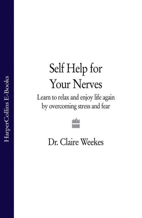 Self-Help for Your Nerves: Learn to relax and enjoy life again by overcoming str