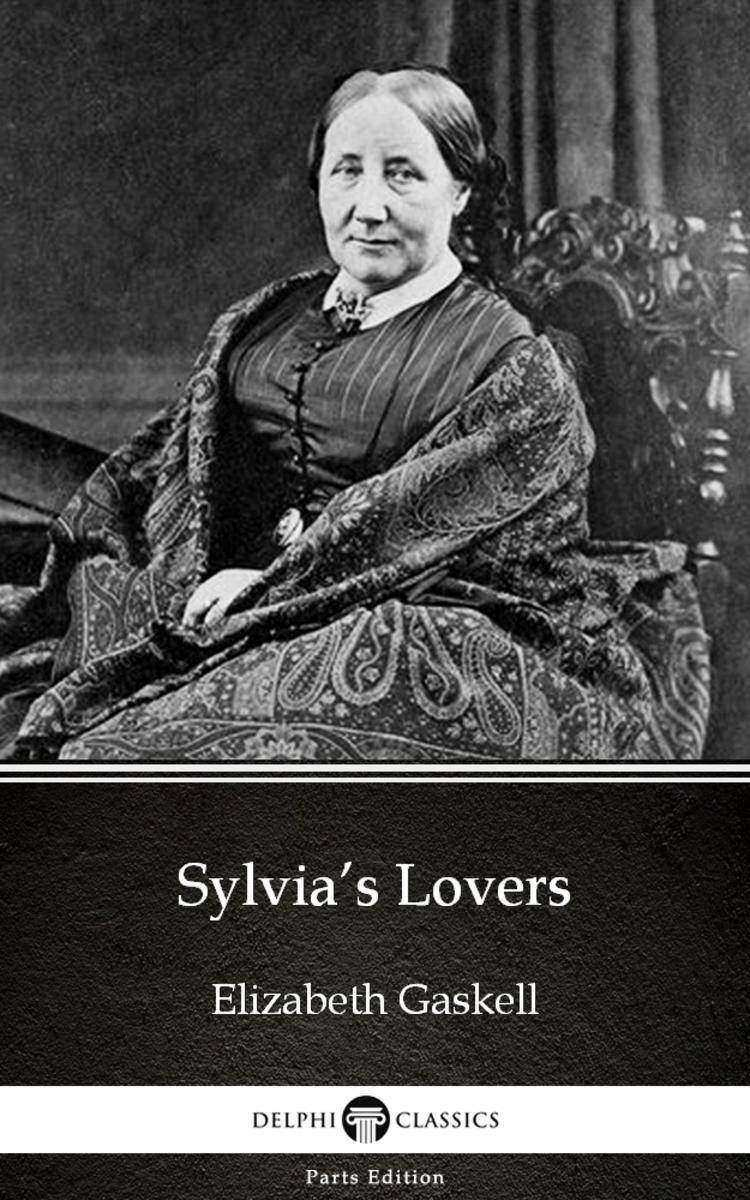 Sylvia's Lovers by Elizabeth Gaskell - Delphi Classics (Illustrated)