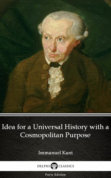 Idea for a Universal History with a Cosmopolitan Purpose by Immanuel Kant - Delp
