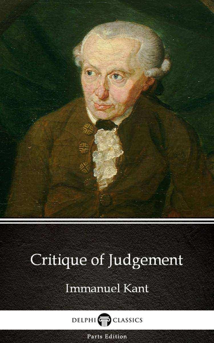 Critique of Judgement by Immanuel Kant - Delphi Classics (Illustrated)