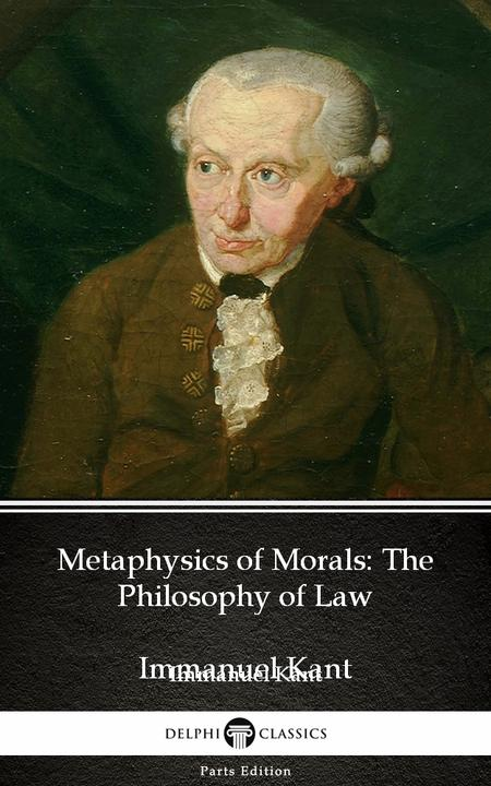 Metaphysics of Morals The Philosophy of Law by Immanuel Kant - Delphi Classics (