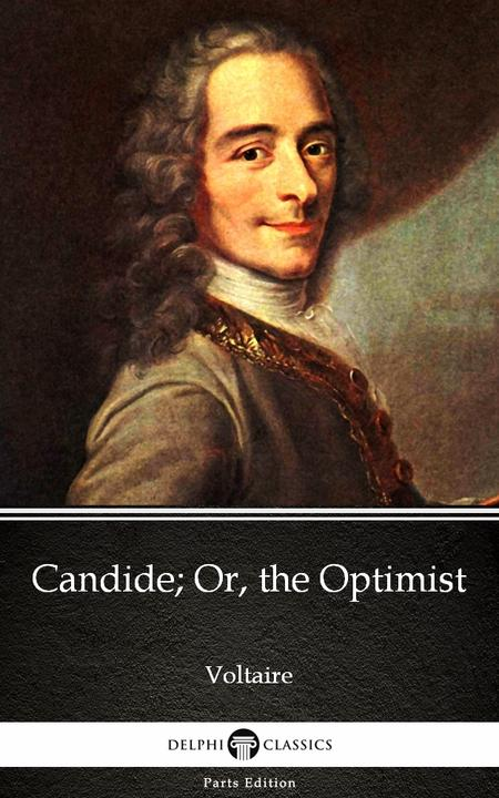 Candide; Or, the Optimist by Voltaire - Delphi Classics (Illustrated)