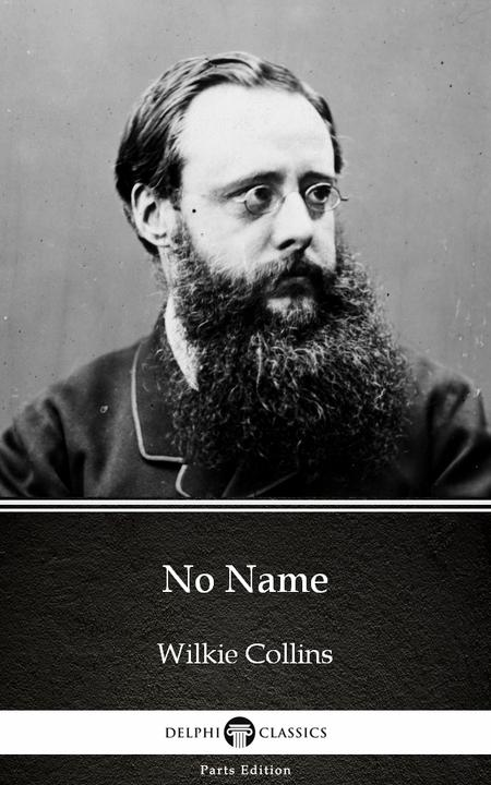 No Name by Wilkie Collins - Delphi Classics (Illustrated)