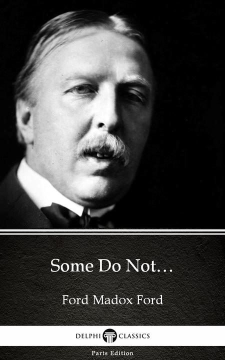Some Do Not… by Ford Madox Ford - Delphi Classics (Illustrated)