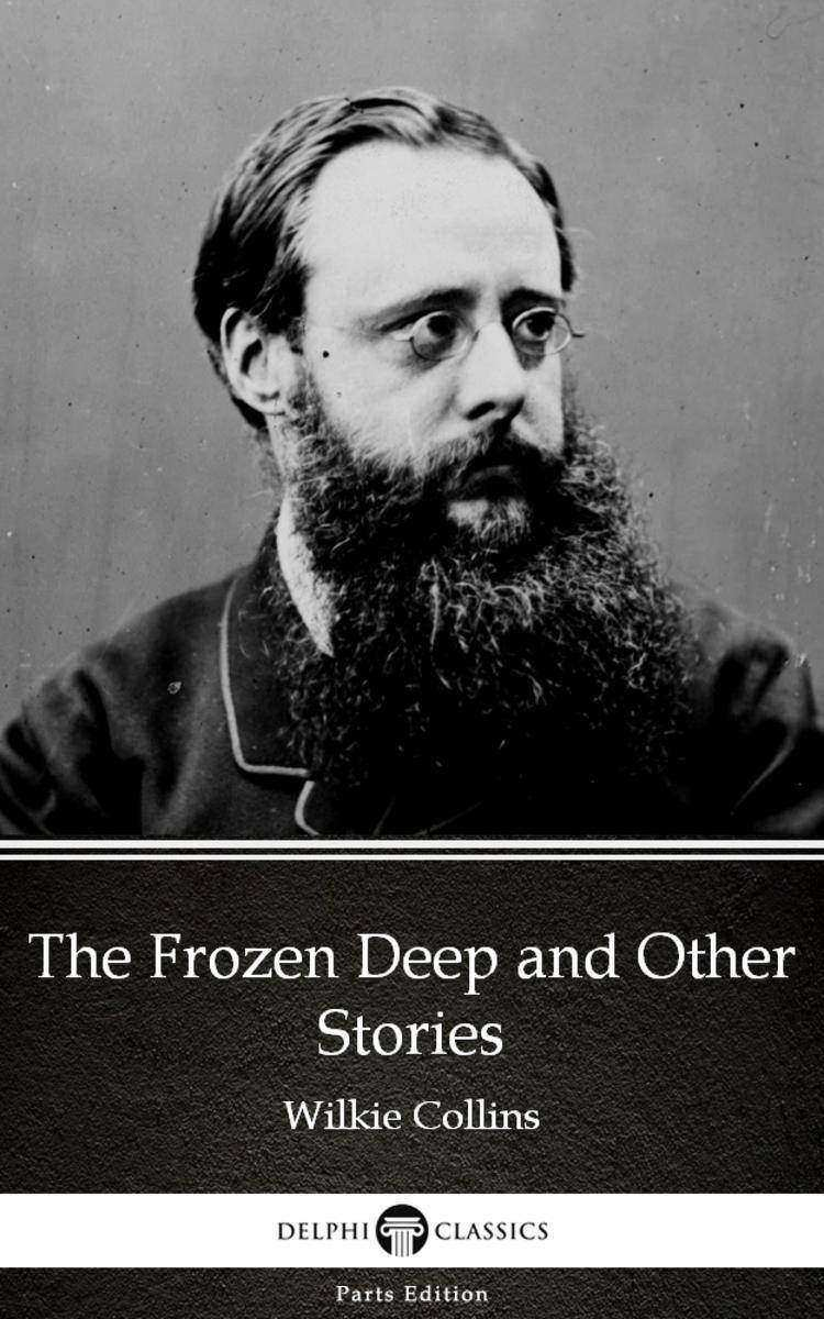 The Frozen Deep and Other Stories by Wilkie Collins - Delphi Classics (Illustrat