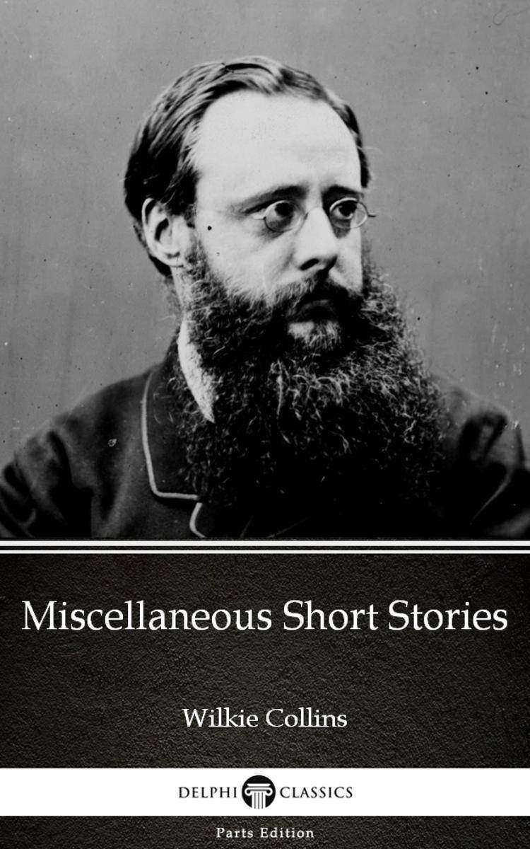 Miscellaneous Short Stories by Wilkie Collins - Delphi Classics (Illustrated)
