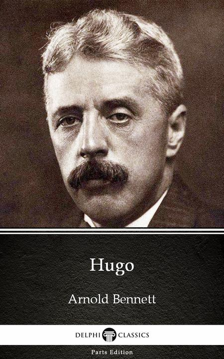 Hugo by Arnold Bennett - Delphi Classics (Illustrated)