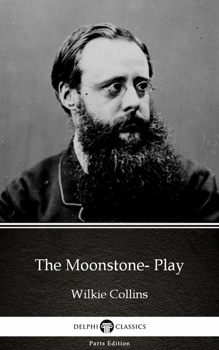 The Moonstone- Play by Wilkie Collins - Delphi Classics (Illustrated)