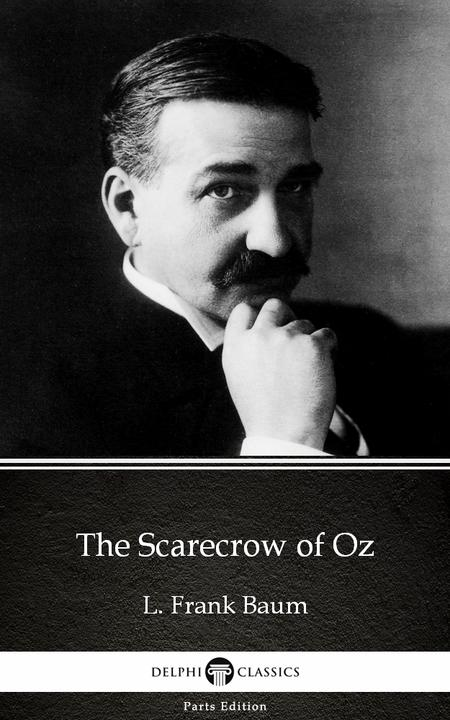 The Scarecrow of Oz by L. Frank Baum - Delphi Classics (Illustrated)