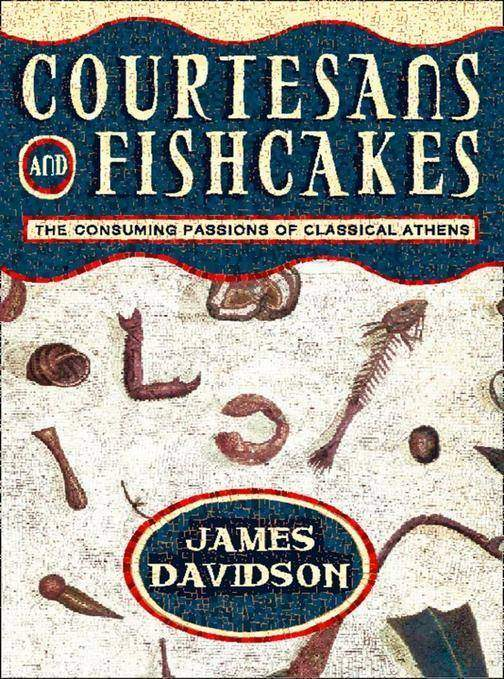 Courtesans and Fishcakes: The Consuming Passions of Classical Athens (Text Only)