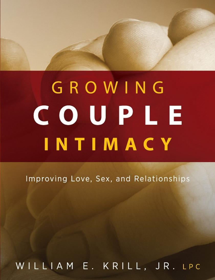Growing Couple Intimacy:Improving Love, Sex, and Relationships