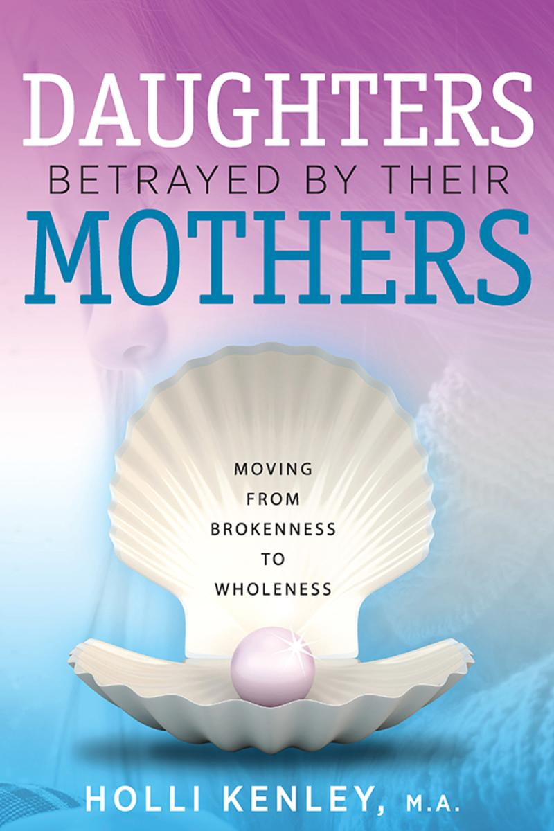 Daughters Betrayed by their Mothers:Moving from Brokenness to Wholeness