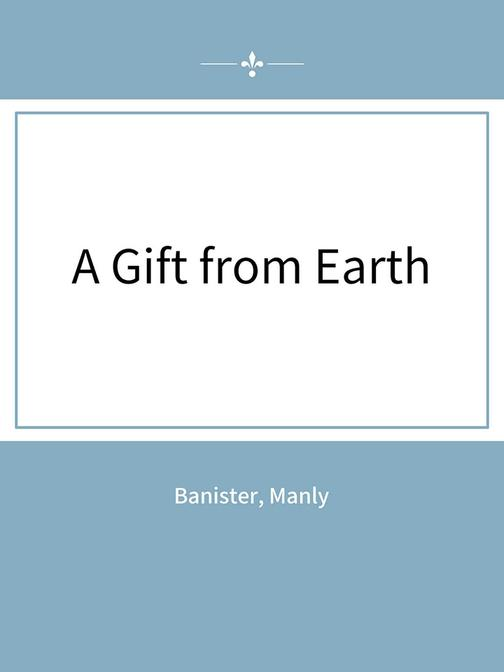 A Gift from Earth