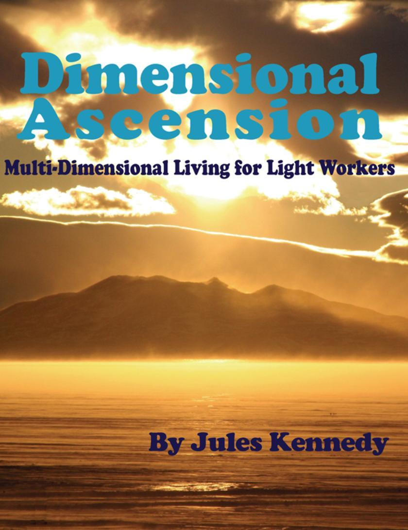 Dimensional Ascension:MultiDimensional Living for Light Workers