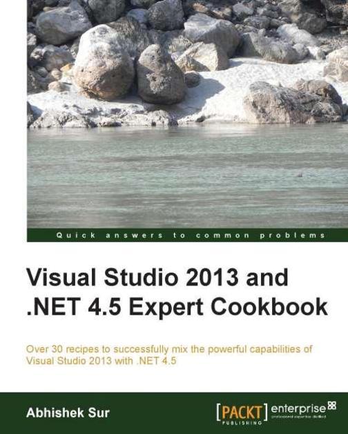 Visual Studio 2013 and .NET 4.5 Expert Cookbook
