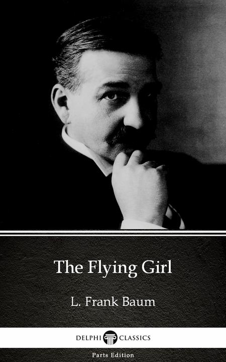 The Flying Girl by L. Frank Baum - Delphi Classics (Illustrated)