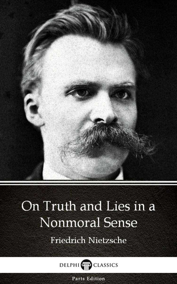 On Truth and Lies in a Nonmoral Sense by Friedrich Nietzsche - Delphi Classics (