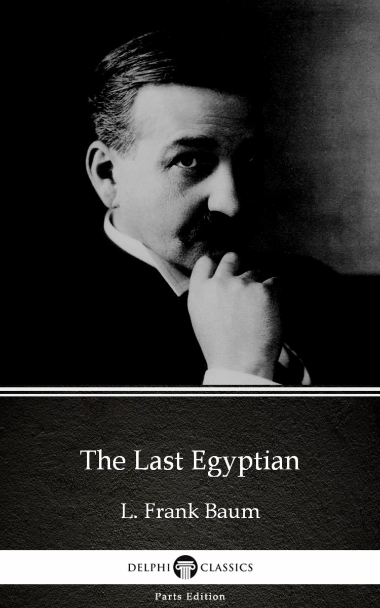 The Last Egyptian by L. Frank Baum - Delphi Classics (Illustrated)