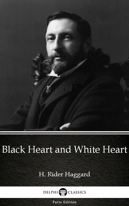 Black Heart and White Heart by H. Rider Haggard - Delphi Classics (Illustrated)