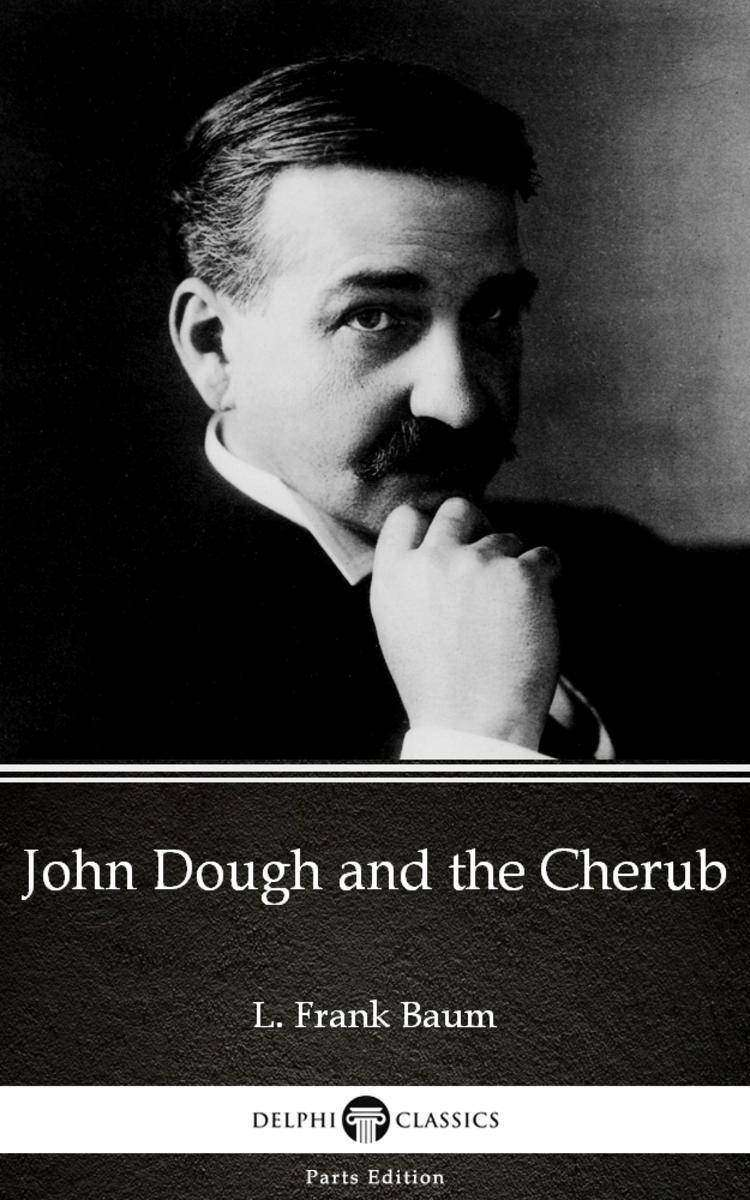 John Dough and the Cherub by L. Frank Baum - Delphi Classics (Illustrated)