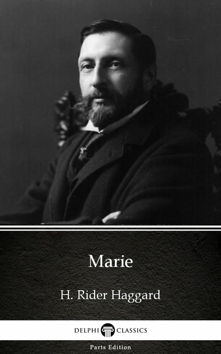 Marie by H. Rider Haggard - Delphi Classics (Illustrated)