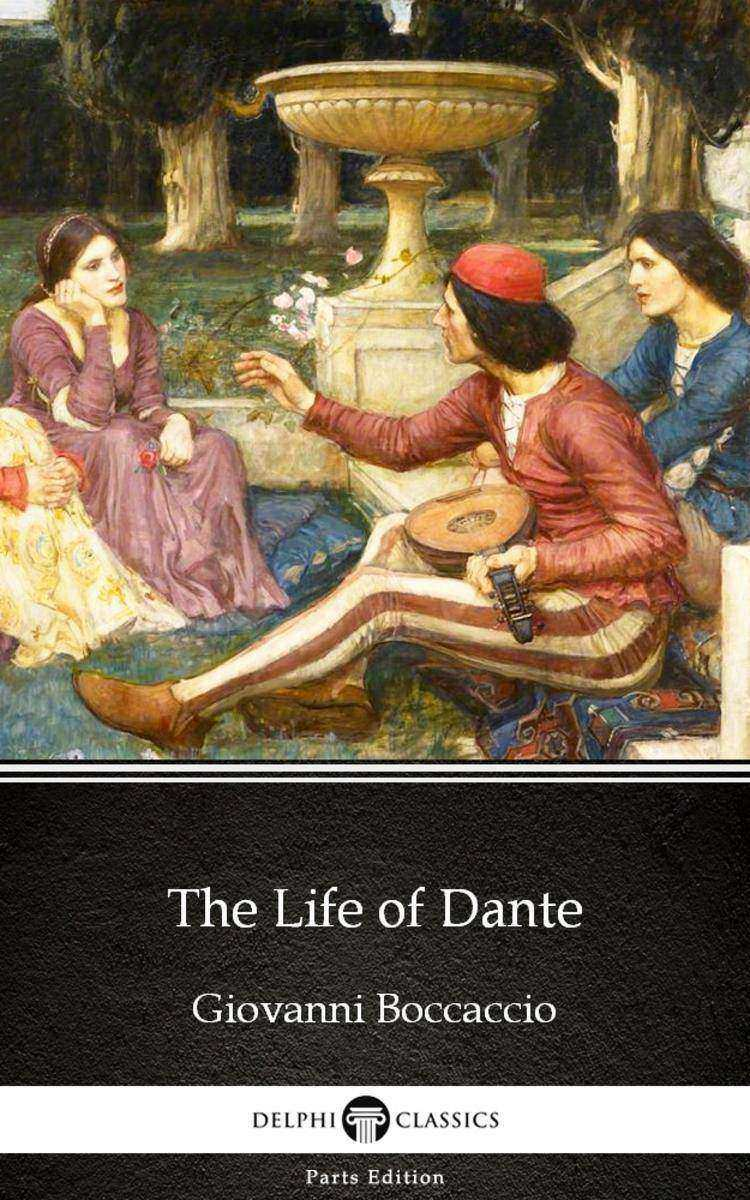 The Life of Dante by Giovanni Boccaccio - Delphi Classics (Illustrated)