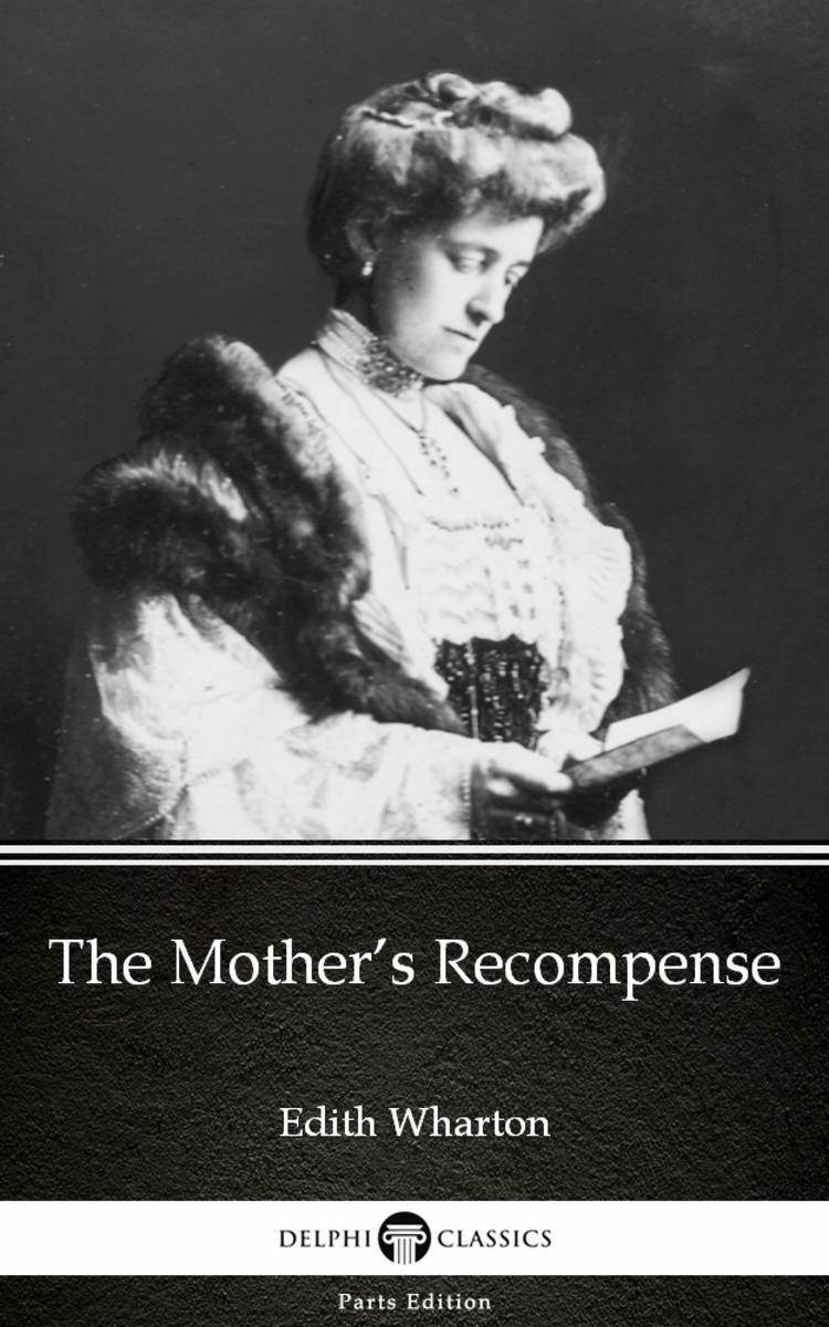 The Mother's Recompense by Edith Wharton - Delphi Classics (Illustrated)