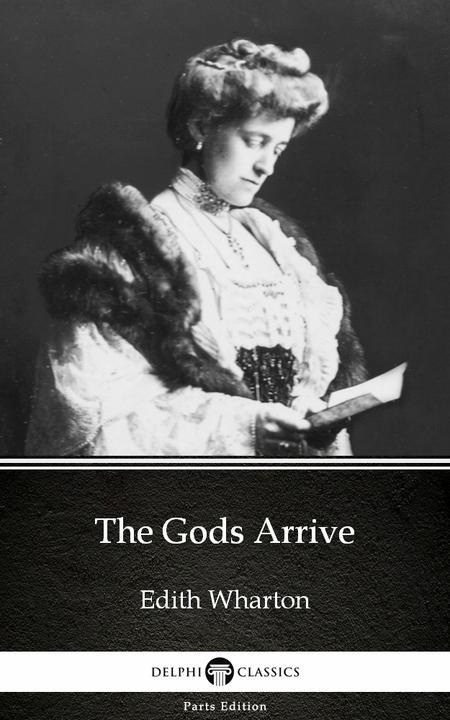 The Gods Arrive by Edith Wharton - Delphi Classics (Illustrated)
