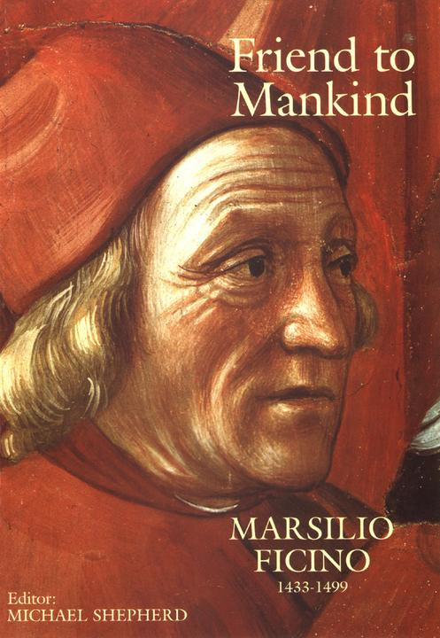 Friend to Mankind Marsilio Ficino 1433-1499