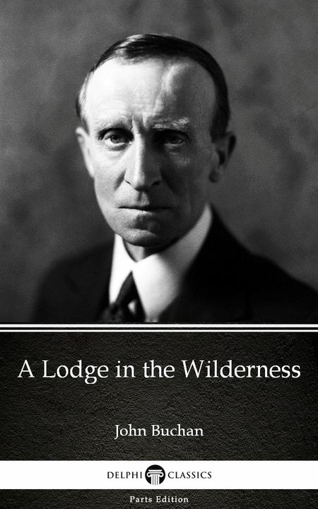 A Lodge in the Wilderness by John Buchan - Delphi Classics (Illustrated)