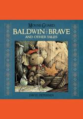 Mouse Guard: Baldwin and the Brave and Other Tales