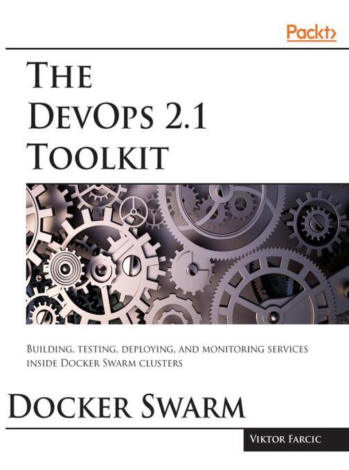 The DevOps 2.1 Toolkit: Docker Swarm