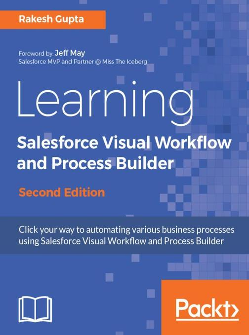 Learning Salesforce Visual Workflow and Process Builder - Second Edition