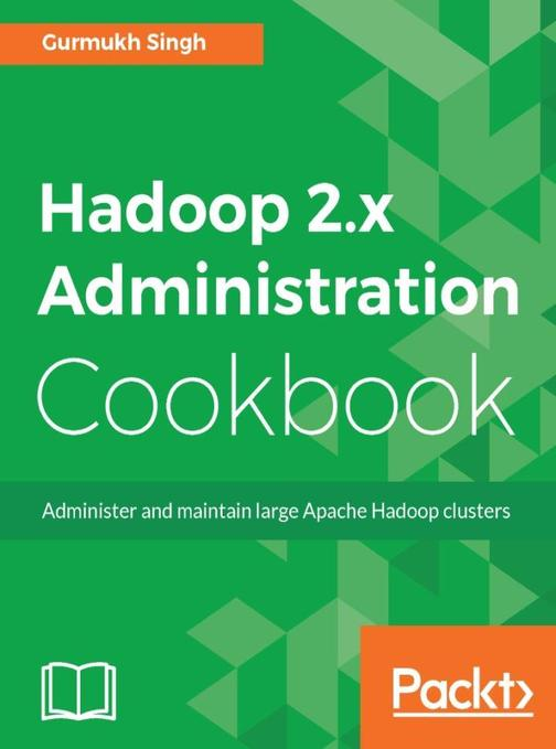Hadoop 2.x Administration Cookbook